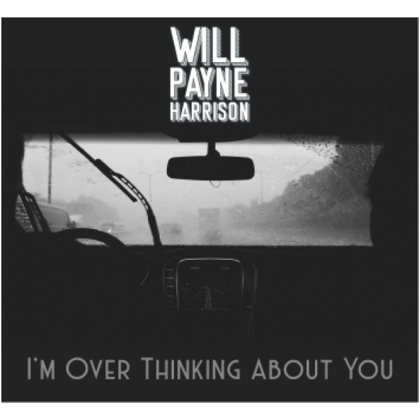 I'm Over Thinking About You - Single - Will Payne Harrison