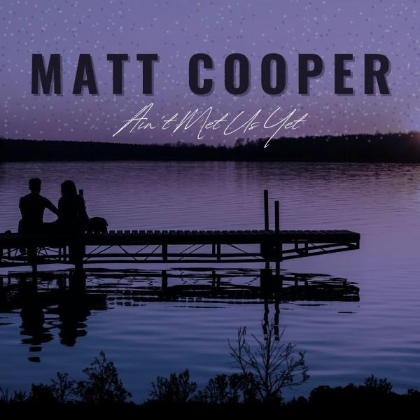 Ain't Met Us Yet  - Matt Cooper