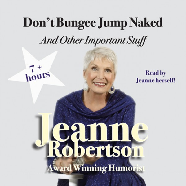 Don't Bungee Jump Naked - Jeanne Robertson