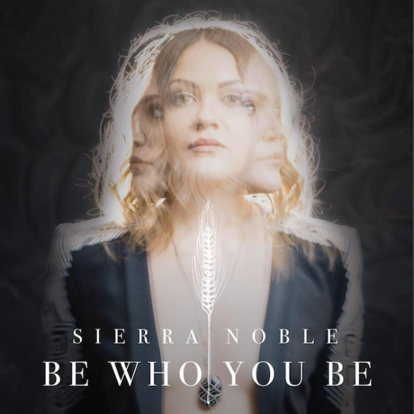 Be Who You Be - Single - Sierra Noble